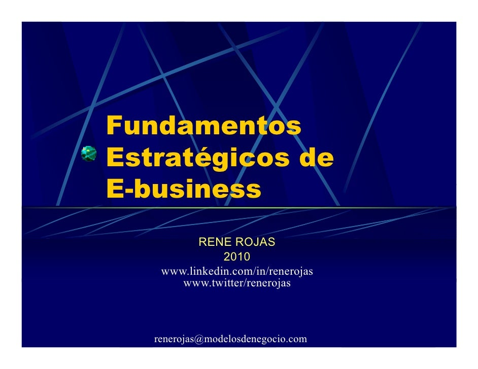 Fundamentos Estratégicos de E-business           RENE ROJAS                2010     www.linkedin.com/in/renerojas        w...