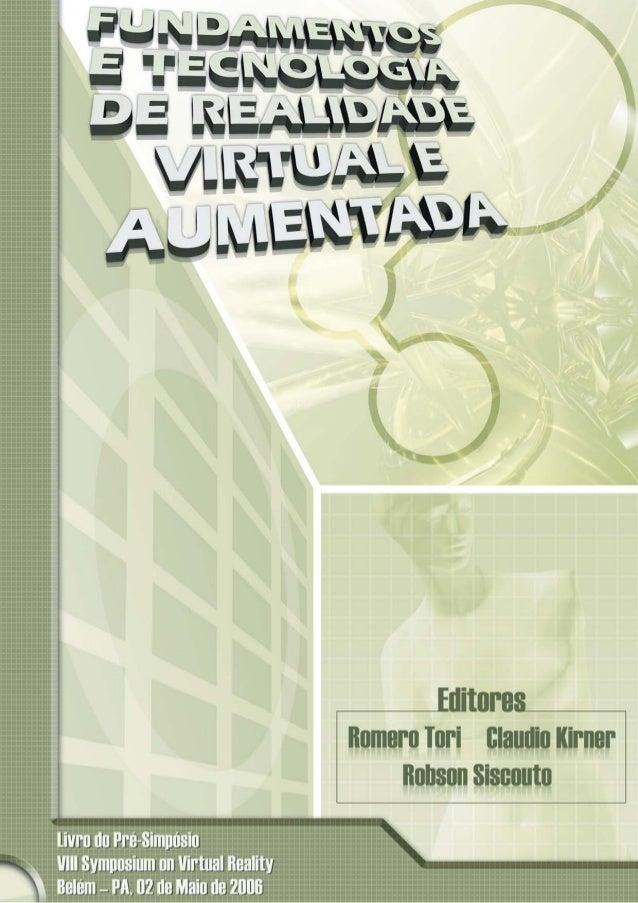 Romero Tori Claudio Kirner Robson Siscoutto Editores Fundamentos e Tecnologia de Realidade Virtual e Aumentada Livro do Pr...
