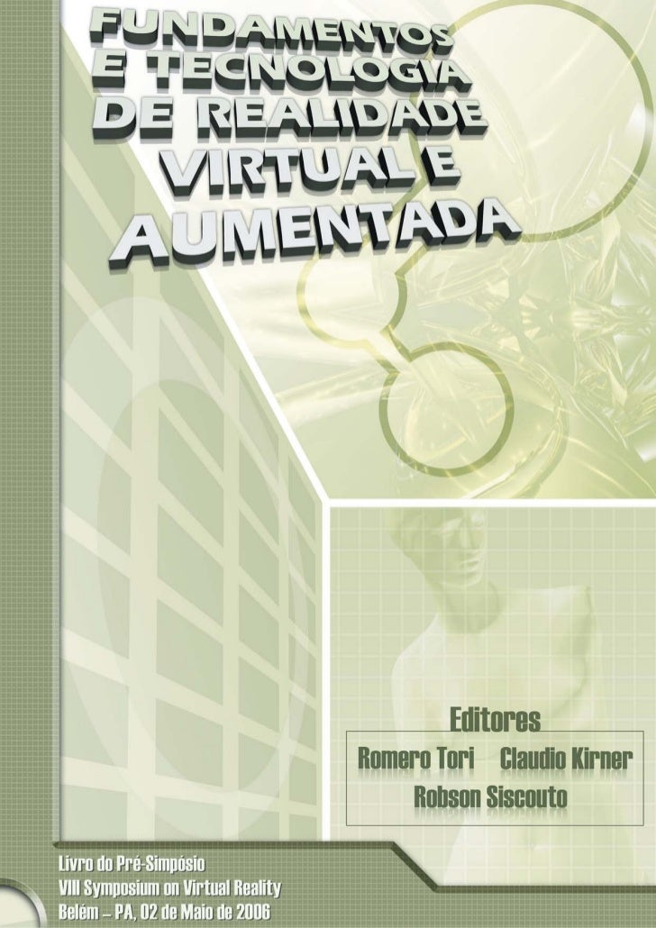 Romero Tori          Claudio Kirner         Robson Siscoutto             EditoresFundamentos e Tecnologia deRealidade Virt...