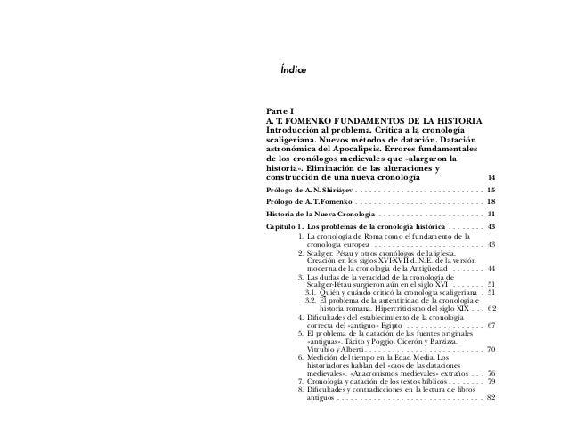 Índice Parte I A. T. FOMENKO FUNDAMENTOS DE LA HISTORIA Introducción al problema. Crítica a la cronología scaligeriana. Nu...