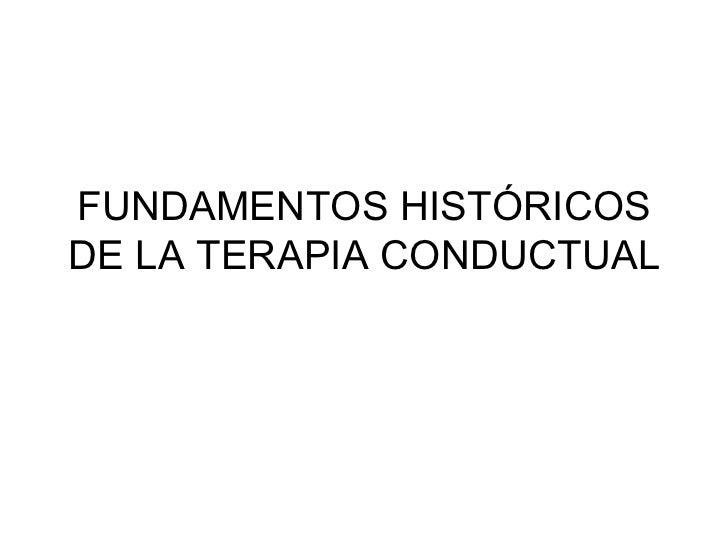 FUNDAMENTOS HISTÓRICOSDE LA TERAPIA CONDUCTUAL