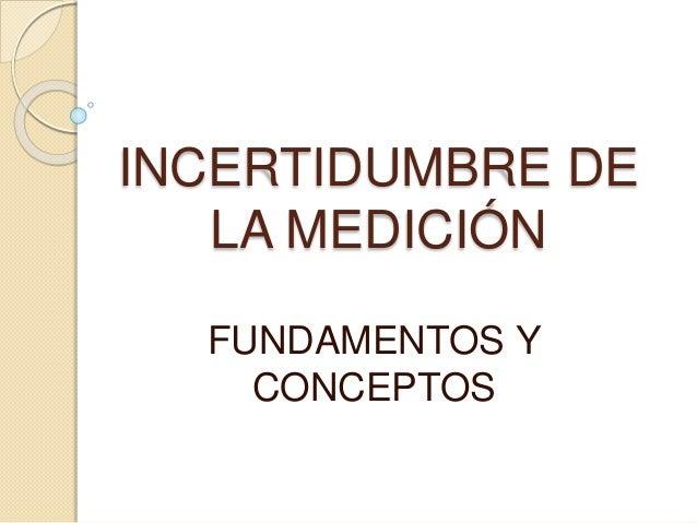 INCERTIDUMBRE DE LA MEDICIÓN FUNDAMENTOS Y CONCEPTOS