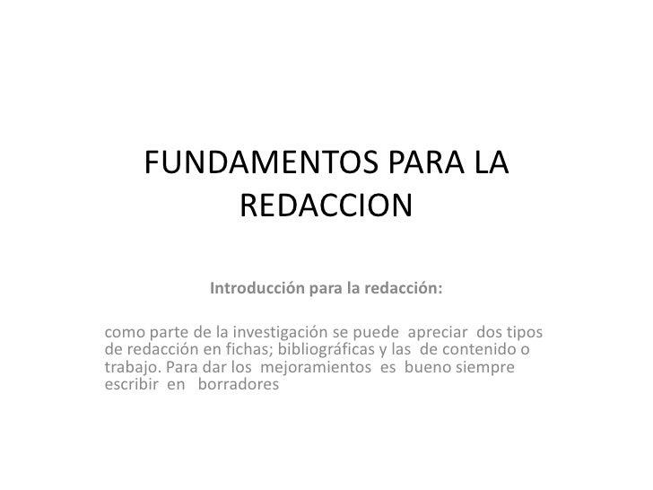 FUNDAMENTOS PARA LA REDACCION<br />Introducción para la redacción:<br />como parte de la investigación se puede  apreciar ...
