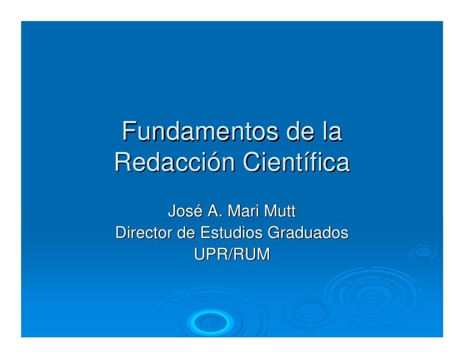 Fundamentos de laRedacción Científica       José A. Mari MuttDirector de Estudios Graduados           UPR/RUM