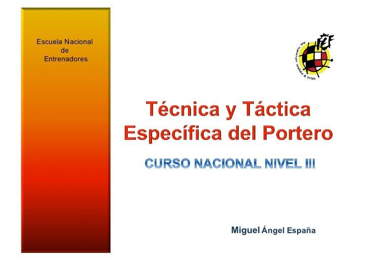Escuela Nacional       de  Entrenadores                   Miguel Ángel España