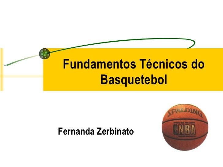 Fundamentos Técnicos do Basquetebol Fernanda Zerbinato
