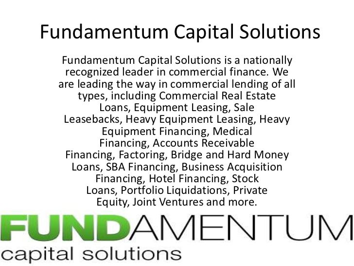Fundamentum Capital Solutions<br />Fundamentum Capital Solutions is a nationally recognized leader in commercial finance. ...