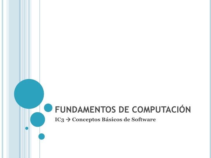 FUNDAMENTOS DE COMPUTACIÓNIC3  Conceptos Básicos de Software