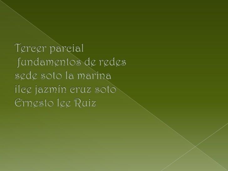 Tercer parcial  fundamentos de redes sede soto la marinailce jazmín cruz sotoErnesto lee Ruiz<br />