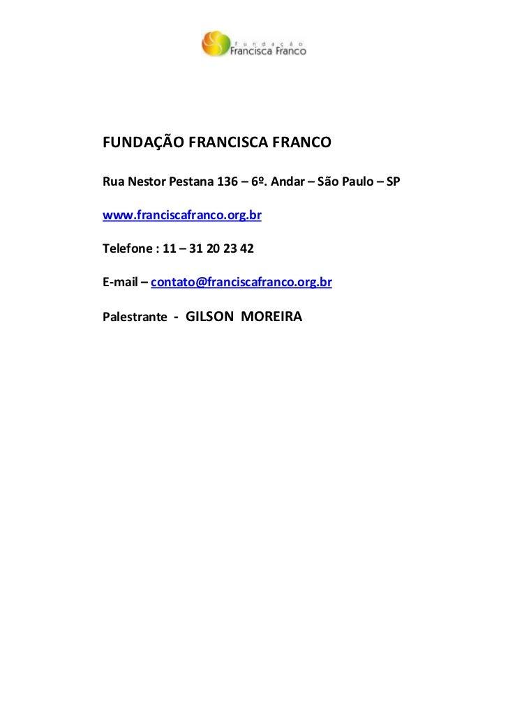 FUNDAÇÃO FRANCISCA FRANCORua Nestor Pestana 136 – 6º. Andar – São Paulo – SPwww.franciscafranco.org.brTelefone : 11 – 31 2...
