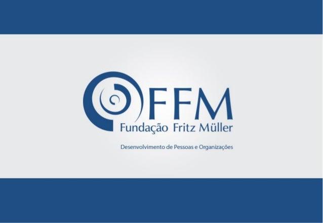 Fundação Fritz Müller  Criada em 1996;  Desenvolvimento de pessoas e organizações;  Educação de Excelência e ações Sust...