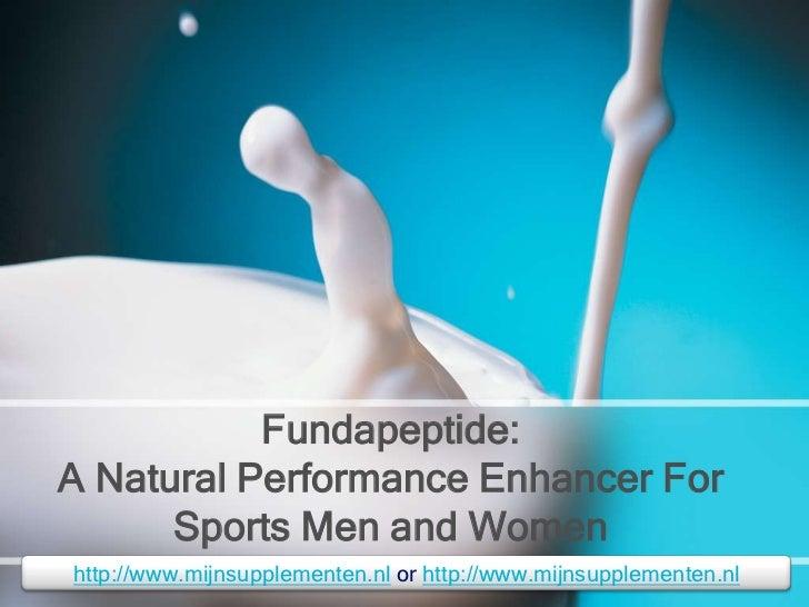 Fundapeptide: A Natural Performance Enhancer For Sports Men and Women<br />http://www.mijnsupplementen.nlorhttp://www.mijn...