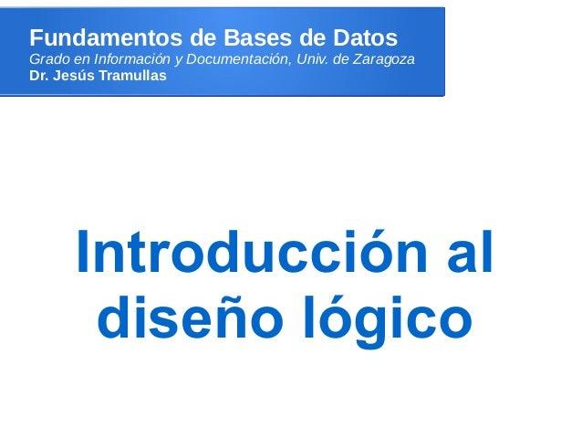Fundamentos de Bases de DatosGrado en Información y Documentación, Univ. de ZaragozaDr. Jesús Tramullas      Introducción ...