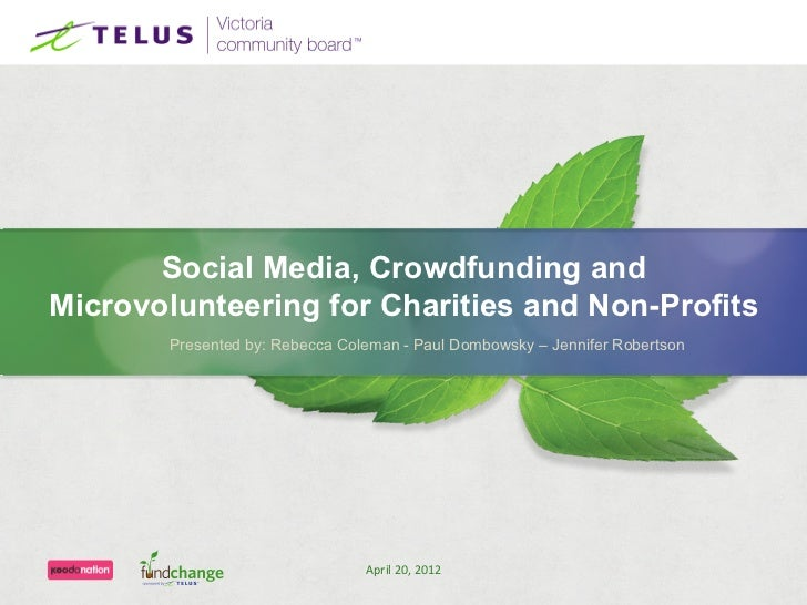 Social Media, Crowdfunding andMicrovolunteering for Charities and Non-Profits       Presented by: Rebecca Coleman - Paul D...
