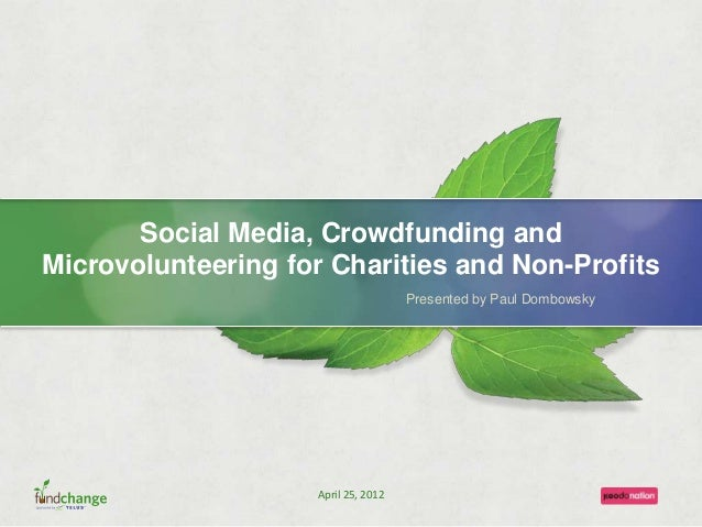 Social Media, Crowdfunding and Microvolunteering for Charities and Non-Profits Presented by Paul Dombowsky April 25, 2012