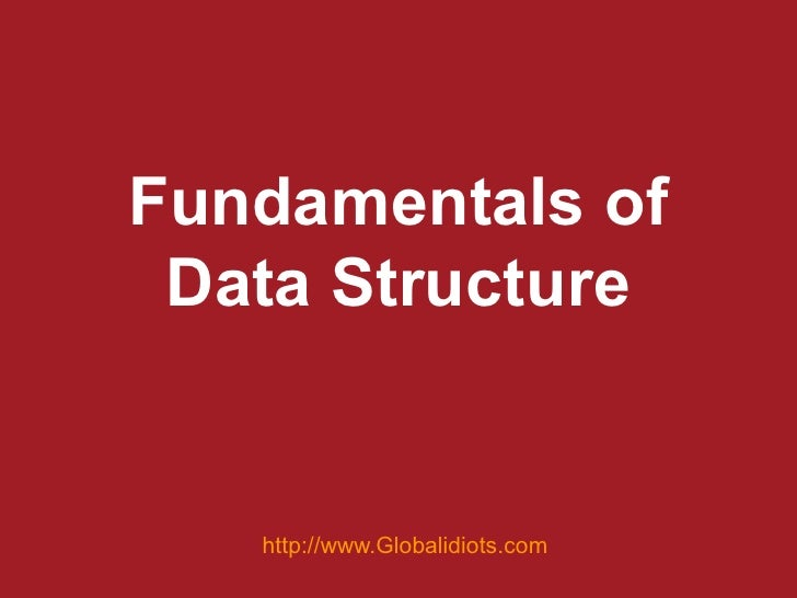 Fundamentals of Data Structure   http://www.Globalidiots.com