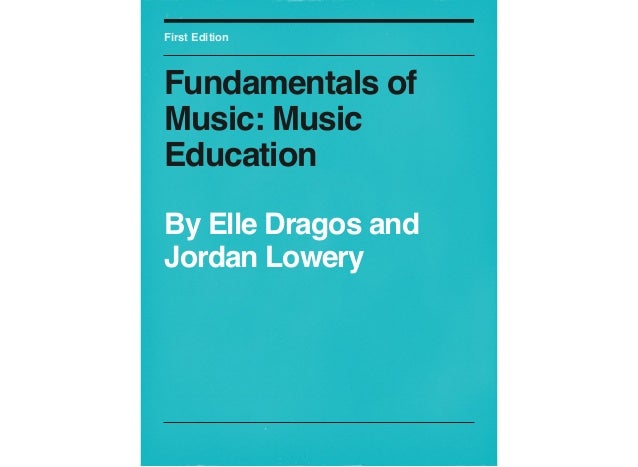 First Edition  Fundamentals of Music: Music Education By Elle Dragos and Jordan Lowery