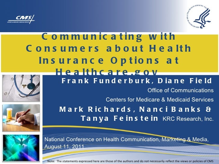 Communicating with Consumers about Health Insurance Options at Healthcare.gov  Frank Funderburk, Diane Field Office of Com...
