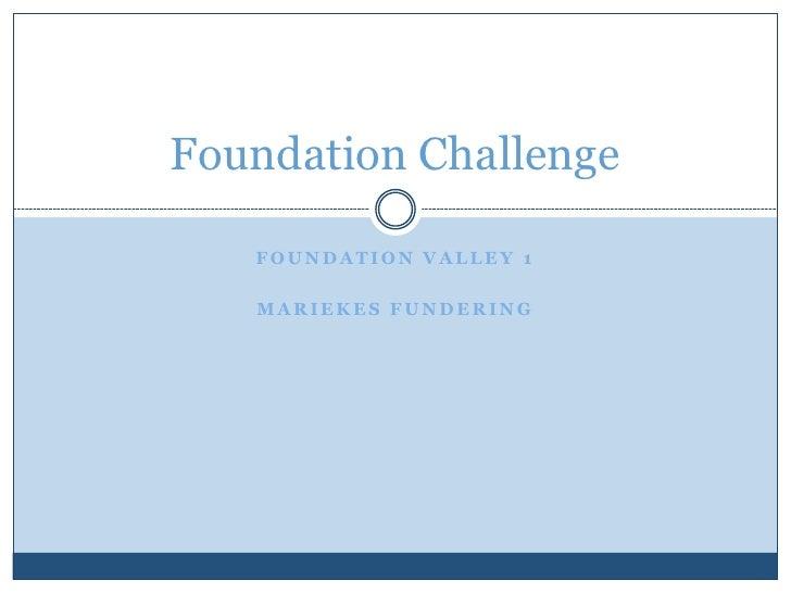 Foundation Challenge     FOUNDATION VALLEY 1     MARIEKES FUNDERING