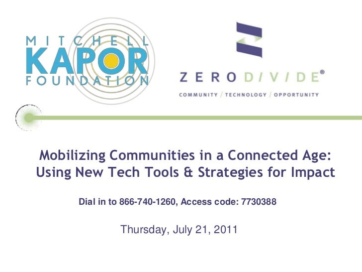 Mobilizing Communities in a Connected Age:Using New Tech Tools & Strategies for Impact<br /> Dial in to 866-740-1260, Acce...