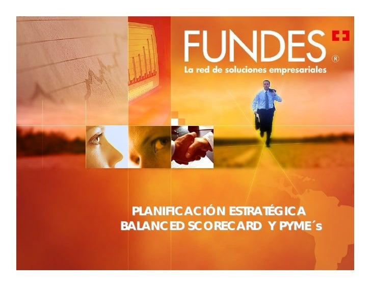Planificación Estratégica Balanced Scorecard y Pyme's, por FUNDES