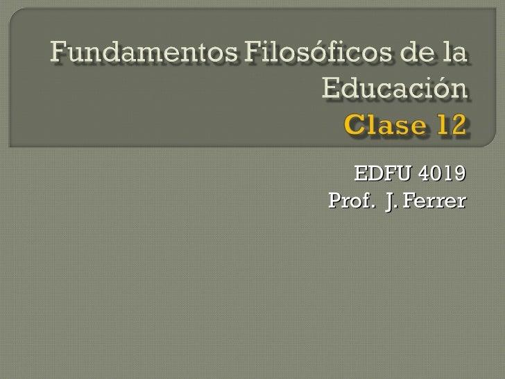 EDFU 4019 Prof.  J. Ferrer