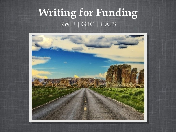 Writing for Funding    RWJF | GRC | CAPS