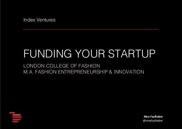 Index Ventures!  FUNDING YOUR STARTUP! LONDON COLLEGE OF FASHION! M.A. FASHION ENTREPRENEURSHIP & INNOVATION!  Nina	   Fau...