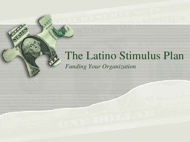 The Latino Stimulus Plan <br />Funding Your Organization <br />