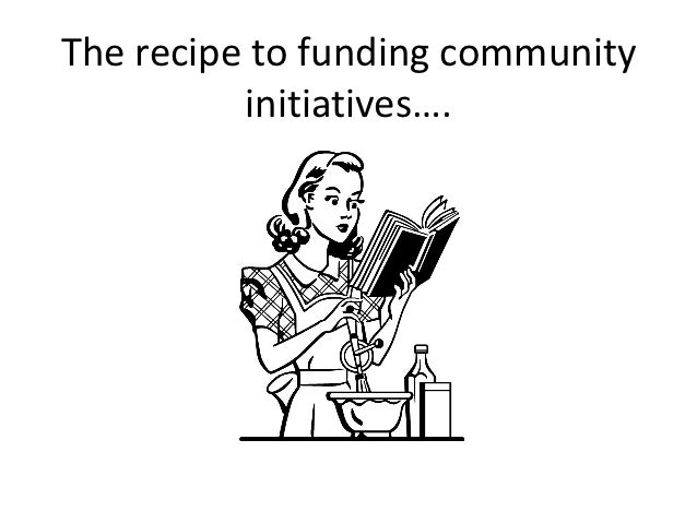The recipe to funding community          initiatives….