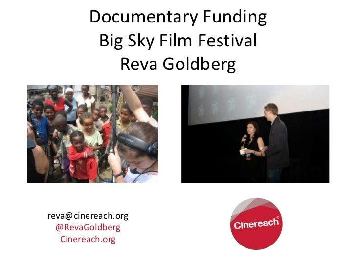 Documentary Funding          Big Sky Film Festival             Reva Goldbergreva@cinereach.org  @RevaGoldberg   Cinereach....
