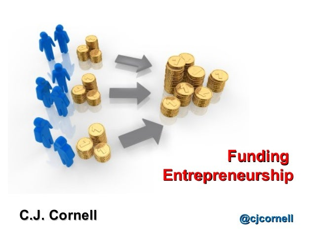 Funding               EntrepreneurshipC.J. Cornell            @cjcornell
