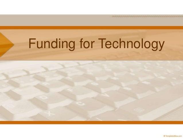 Funding for technology