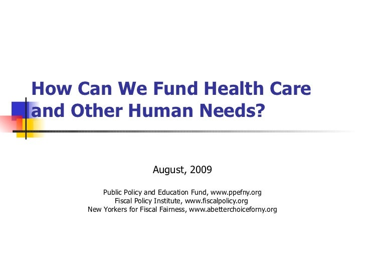 How Can We Fund Health Care and Other Human Needs? August, 2009 Public Policy and Education Fund, www.ppefny.org Fiscal Po...