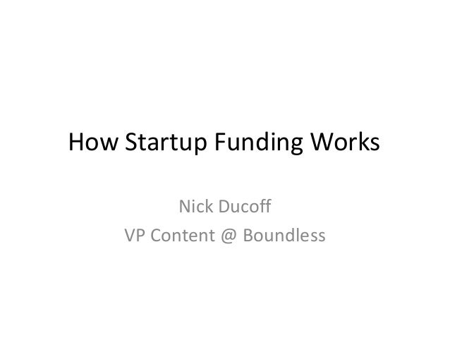How Startup Funding Works          Nick Ducoff    VP Content @ Boundless