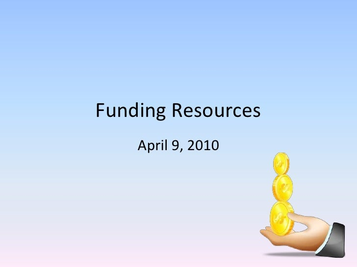 Funding Resources<br />April 9, 2010<br />