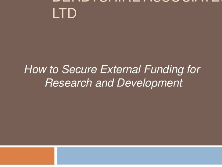 Derbyshire Associates Ltd<br />How to Secure External Funding for <br />Research and Development<br />