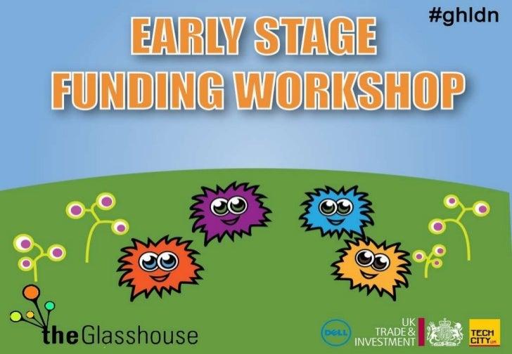The Glasshouse - Early Stage Funding Workshop presentation | Nov 14th 2011