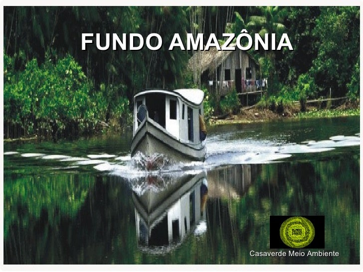 FUNDO AMAZÔNIA Casaverde   Meio   Ambiente