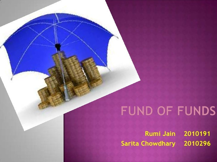 FUND of FUNDS<br />Rumi Jain    2010191<br />SaritaChowdhary    2010296   <br />