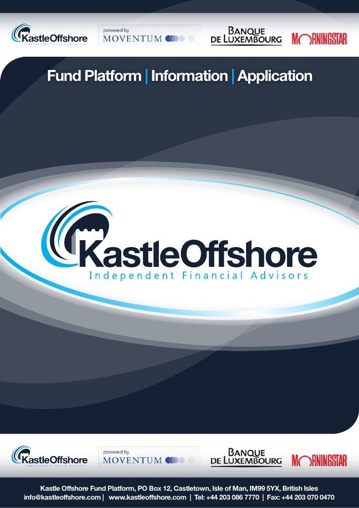 Fund Platform | Information | Application     Kastle Offshore Fund Platform, PO Box 12, Castletown, Isle of Man, IM99 5YX,...