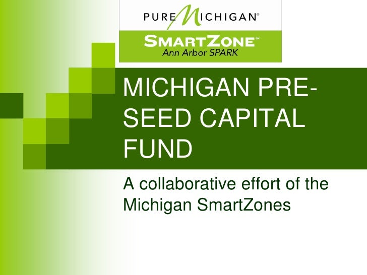 MICHIGAN PRE-SEED CAPITAL FUND<br />A collaborative effort of the Michigan SmartZones<br />