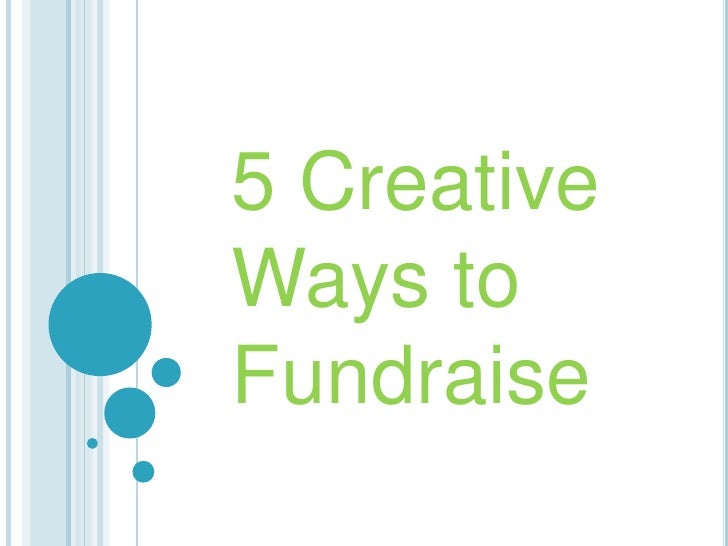 5 Creative<br />Ways to Fundraise<br />