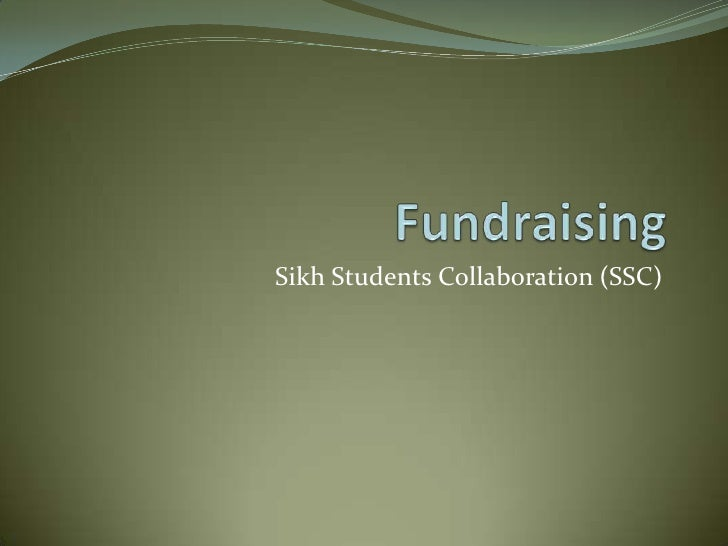 Fundraising<br />Sikh Students Collaboration (SSC)<br />