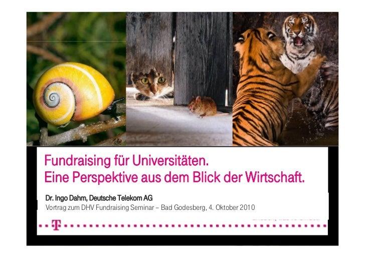 Fundraising für Universitäten.Eine Perspektive aus dem Blick der Wirtschaft.Dr. Ingo Dahm, Deutsche Telekom AGVortrag zum ...