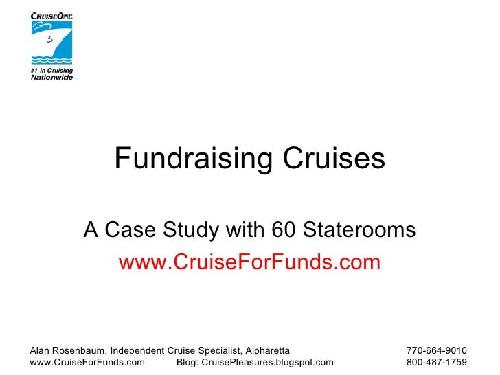 Fundraising Cruises A Case Study with 60 Staterooms www.CruiseForFunds.com Alan Rosenbaum, Independent Cruise Specialist, ...