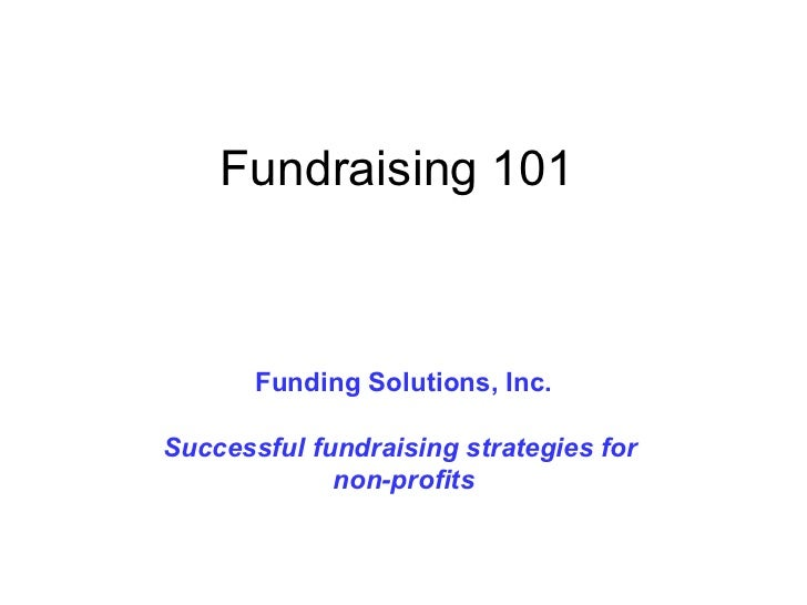 Fundraising 101 Funding Solutions, Inc. Successful fundraising strategies for  non-profits