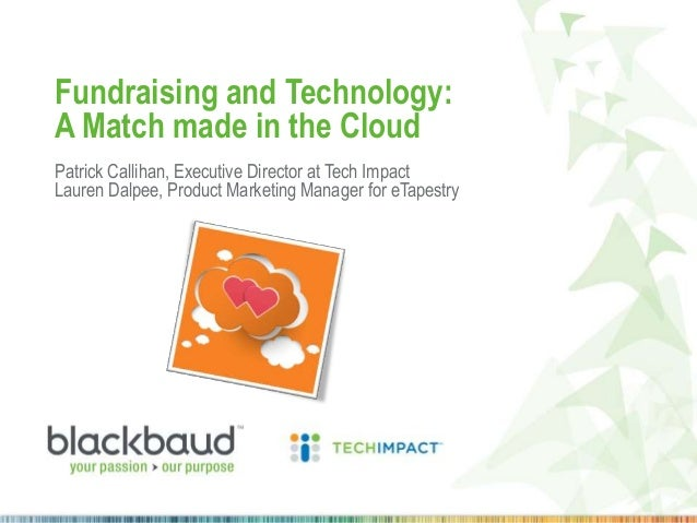 Fundraising and Technology: A Match made in the Cloud Patrick Callihan, Executive Director at Tech Impact Lauren Dalpee, P...