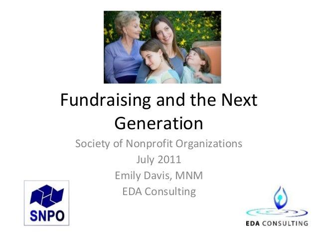 Fundraising and the Next      Generation Society of Nonprofit Organizations             July 2011         Emily Davis, MNM...