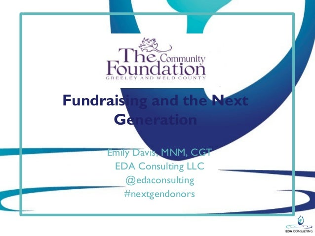 Fundraising and the Next      Generation     Emily Davis, MNM, CGT      EDA Consulting LLC         @edaconsulting         ...